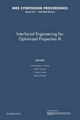 Interfacial Engineering for Optimized Properties III: Volume 819 - MRS Proceedings (Paperback)