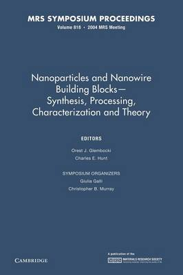 Nanoparticles and Nanowire Building Blocks - Synthesis, Processing, Characterization and Theory: Volume 818 - MRS Proceedings (Paperback)