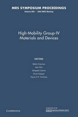 High-Mobility Group-IV Materials and Devices: Volume 809 - MRS Proceedings (Paperback)