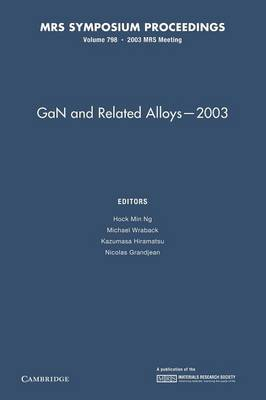 Gan and Related Alloys - 2003: Volume 798 - MRS Proceedings (Paperback)