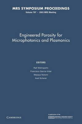 Engineered Porosity for Microphotonics and Plasmonics: Volume 797 - MRS Proceedings (Paperback)