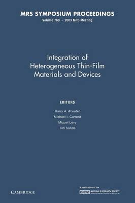 Integration of Heterogeneous Thin-Films Materials and Devices: Volume 768 - MRS Proceedings (Paperback)