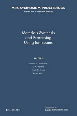 Materials Synthesis and Processing Using Ion Beams: Volume 316 - MRS Proceedings (Paperback)