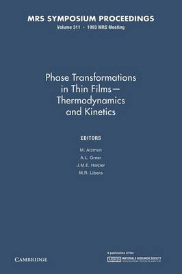 Phase Transformations in Thin Films - Thermodynamics and Kinetics: Volume 311 - MRS Proceedings (Paperback)