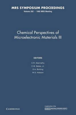 Chemical Perspectives of Microelectronic Materials III: Volume 282 - MRS Proceedings (Paperback)