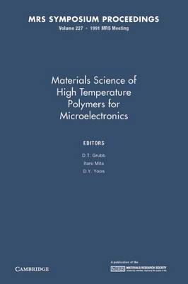 Materials Science of High Temperature Polymers for Microelectronics: Volume 227 - MRS Proceedings (Paperback)