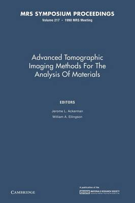 Advanced Tomographic Imaging Methods for the Analysis of Materials: Volume 217 - MRS Proceedings (Paperback)