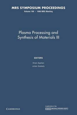 Plasma Processing and Synthesis of Materials III: Volume 190 - MRS Proceedings (Paperback)