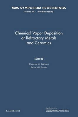 Chemical Vapor Deposition of Refractory Metals and Ceramics: Volume 168 - MRS Proceedings (Paperback)