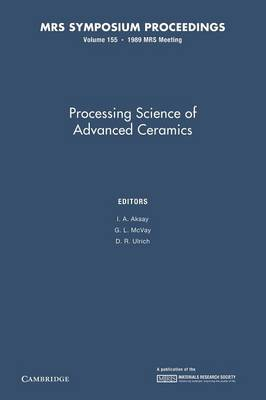 Processing Science of Advanced Ceramics: Volume 155 - MRS Proceedings (Paperback)