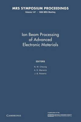 Ion Beam Processing of Advanced Electronic Materials: Volume 147 - MRS Proceedings (Paperback)