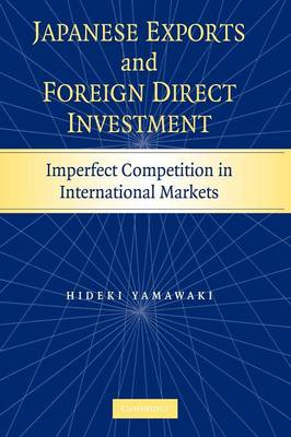 Japanese Exports and Foreign Direct Investment: Imperfect Competition in International Markets (Paperback)