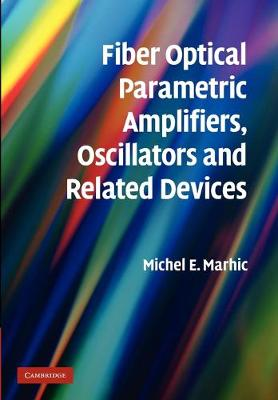 Fiber Optical Parametric Amplifiers, Oscillators and Related Devices (Paperback)