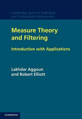 Cambridge Series in Statistical and Probabilistic Mathematics: Measure Theory and Filtering: Introduction and Applications Series Number 15 (Paperback)