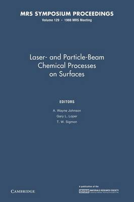 Laser- And Particle-Beam Chemical Processes on Surfaces: Volume 129 - MRS Proceedings (Paperback)