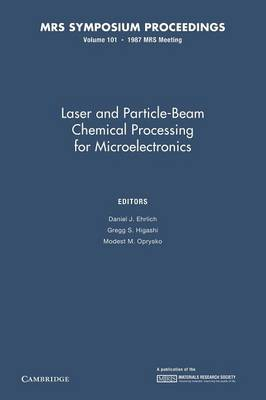 Laser and Particle-Beam Chemical Processing for Microelectronics: Volume 101 - MRS Proceedings (Paperback)