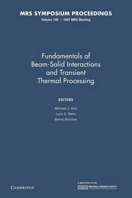 Fundamentals of Beam-Solid Interactions and Transient Thermal Processing: Volume 100 - MRS Proceedings (Paperback)