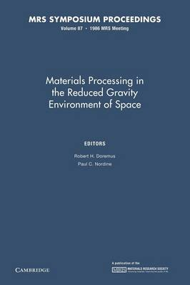 Materials Processing in the Reduced Gravity Environment of Space: Volume 87 - MRS Proceedings (Paperback)