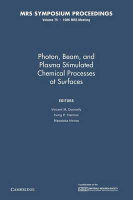 Photon, Beam, and Plasma Stimulated Chemical Processes at Surfaces: Volume 75 - MRS Proceedings (Paperback)