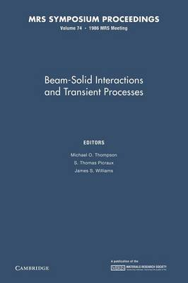Beam-Solid Interactions and Transient Processes: Volume 74 - MRS Proceedings (Paperback)