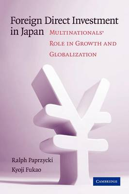 Foreign Direct Investment in Japan: Multinationals' Role in Growth and Globalization (Paperback)
