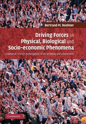 Driving Forces in Physical, Biological and Socio-economic Phenomena: A Network Science Investigation of Social Bonds and Interactions (Paperback)