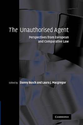 The Unauthorised Agent: Perspectives from European and Comparative Law (Paperback)