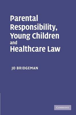 Parental Responsibility, Young Children and Healthcare Law (Paperback)