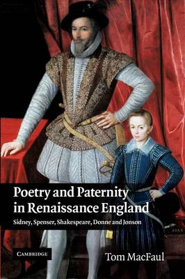 Poetry and Paternity in Renaissance England: Sidney, Spenser, Shakespeare, Donne and Jonson (Paperback)