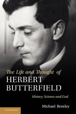 The Life and Thought of Herbert Butterfield: History, Science and God (Paperback)