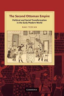 The Second Ottoman Empire: Political and Social Transformation in the Early Modern World - Cambridge Studies in Islamic Civilization (Paperback)
