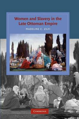 Women and Slavery in the Late Ottoman Empire: The Design of Difference - Cambridge Studies in Islamic Civilization (Paperback)