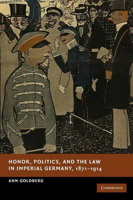 Honor, Politics, and the Law in Imperial Germany, 1871-1914 - New Studies in European History (Paperback)