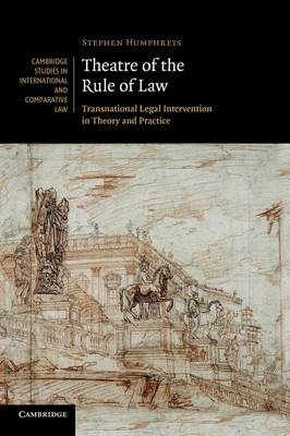 Cambridge Studies in International and Comparative Law: Theatre of the Rule of Law: Transnational Legal Intervention in Theory and Practice Series Number 73 (Paperback)