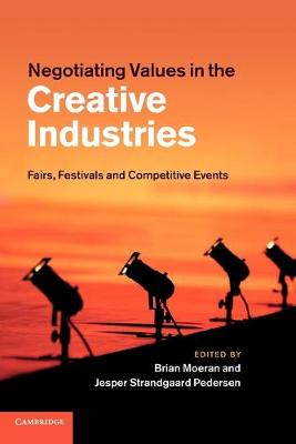 Negotiating Values in the Creative Industries: Fairs, Festivals and Competitive Events (Paperback)