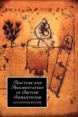 Fracture and Fragmentation in British Romanticism - Cambridge Studies in Romanticism 81 (Paperback)