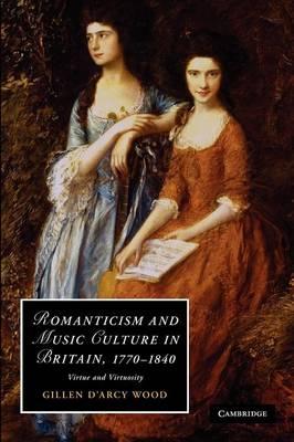 Romanticism and Music Culture in Britain, 1770-1840: Virtue and Virtuosity - Cambridge Studies in Romanticism 82 (Paperback)