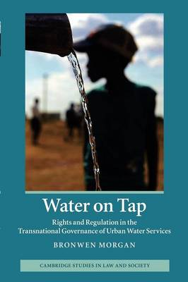 Water on Tap: Rights and Regulation in the Transnational Governance of Urban Water Services - Cambridge Studies in Law and Society (Paperback)