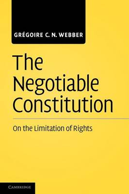 The Negotiable Constitution: On the Limitation of Rights (Paperback)