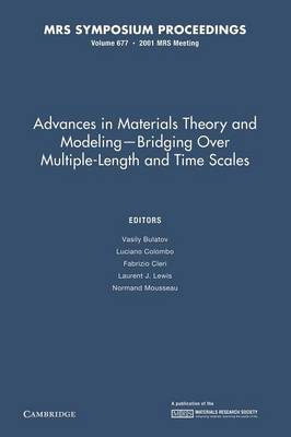 Advances in Materials Theory and Modeling - Bridging Over Multiple-Length and Time Scales: Volume 677 - MRS Proceedings (Paperback)