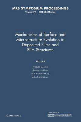 Mechanisms of Surface and Microstructure Evolution in Deposited Films and Film Structures: Volume 672 - MRS Proceedings (Paperback)