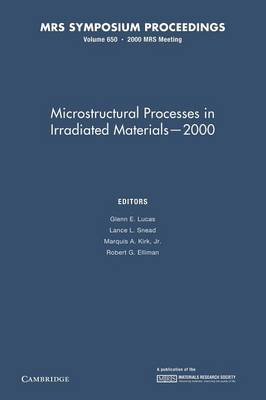 Microstructural Processes in Irradiated Materials - 2000: Volume 650 - MRS Proceedings (Paperback)