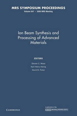 Ion Beam Synthesis and Processing of Advanced Materials: Volume 647 - MRS Proceedings (Paperback)