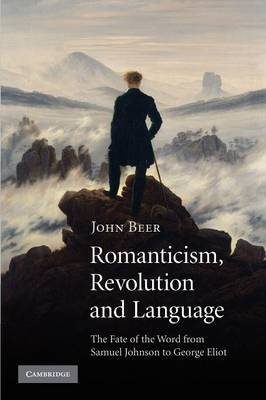 Romanticism, Revolution and Language: The Fate of the Word from Samuel Johnson to George Eliot (Paperback)