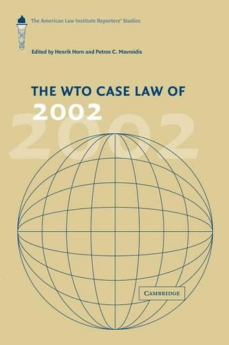 The WTO Case Law of 2002: The American Law Institute Reporters' Studies - The American Law Institute Reporters Studies on WTO Law (Paperback)