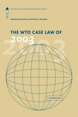 The WTO Case Law of 2003: The American Law Institute Reporters' Studies - The American Law Institute Reporters Studies on WTO Law (Paperback)