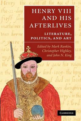 Henry VIII and his Afterlives: Literature, Politics, and Art (Paperback)