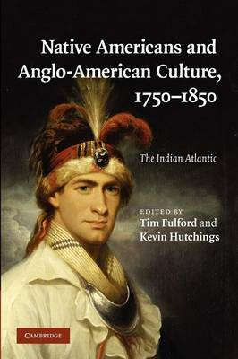 Native Americans and Anglo-American Culture, 1750-1850: The Indian Atlantic (Paperback)