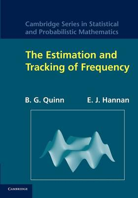 The Estimation and Tracking of Frequency - Cambridge Series in Statistical and Probabilistic Mathematics 9 (Paperback)