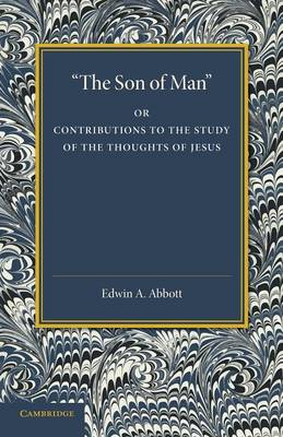 'The Son of Man': Or Contributions to the Study of the Thoughts of Jesus (Paperback)